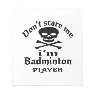 Do Not Scare Me I Am Badminton Player Notepad