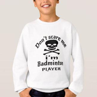 Do Not Scare Me I Am Badminton Player Sweatshirt