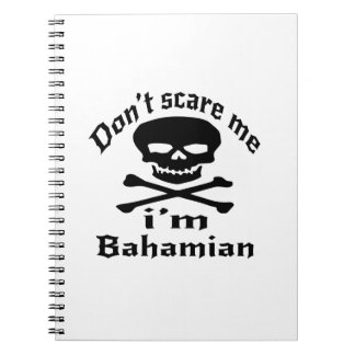 Do Not Scare Me I Am Bahamian Notebooks
