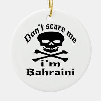 Do Not Scare Me I Am Bahraini Ceramic Ornament