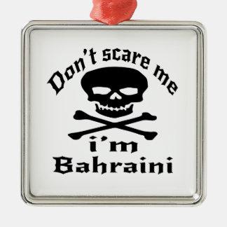 Do Not Scare Me I Am Bahraini Metal Ornament