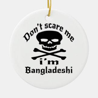 Do Not Scare Me I Am Bangladeshi Ceramic Ornament