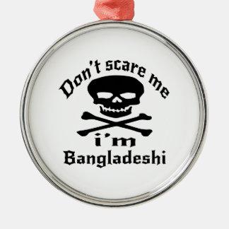 Do Not Scare Me I Am Bangladeshi Metal Ornament