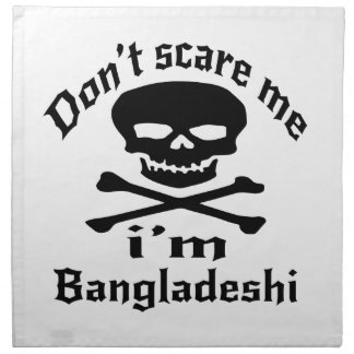 Do Not Scare Me I Am Bangladeshi Napkins