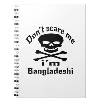 Do Not Scare Me I Am Bangladeshi Spiral Notebook