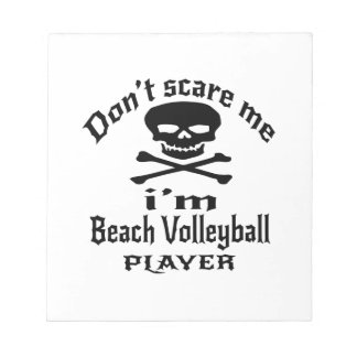 Do Not Scare Me I Am Beach Volleyball Player Notepads