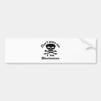Do Not Scare Me I Am Bhutanese Bumper Sticker