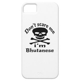 Do Not Scare Me I Am Bhutanese Case For The iPhone 5