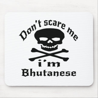 Do Not Scare Me I Am Bhutanese Mouse Pad