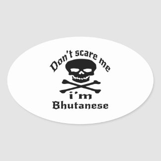 Do Not Scare Me I Am Bhutanese Oval Sticker