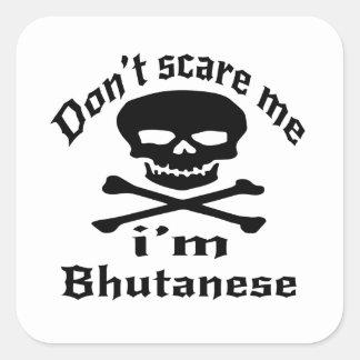 Do Not Scare Me I Am Bhutanese Square Sticker
