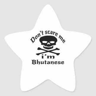 Do Not Scare Me I Am Bhutanese Star Sticker