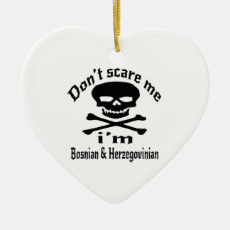 Do Not Scare Me I Am Bosnian & Herzegovinian Ceramic Ornament