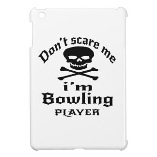 Do Not Scare Me I Am Bowling Player iPad Mini Covers