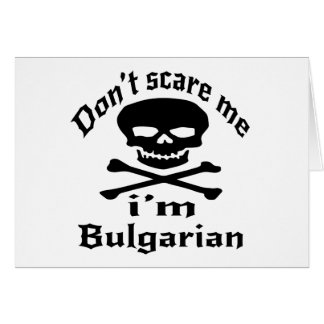 Do Not Scare Me I Am Bulgarian Card