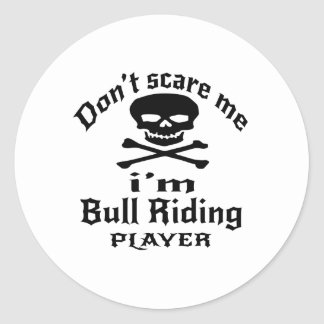 Do Not Scare Me I Am Bull Riding Player Classic Round Sticker
