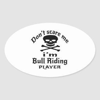 Do Not Scare Me I Am Bull Riding Player Oval Sticker