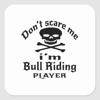 Do Not Scare Me I Am Bull Riding Player Square Sticker