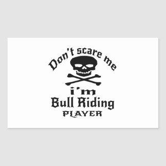 Do Not Scare Me I Am Bull Riding Player Sticker