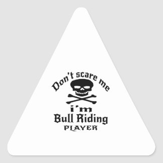 Do Not Scare Me I Am Bull Riding Player Triangle Sticker