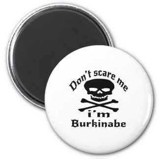 Do Not Scare Me I Am Burkinabe 2 Inch Round Magnet