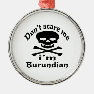 Do Not Scare Me I Am Burundian Silver-Colored Round Ornament