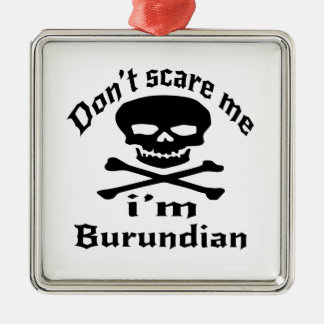 Do Not Scare Me I Am Burundian Silver-Colored Square Ornament