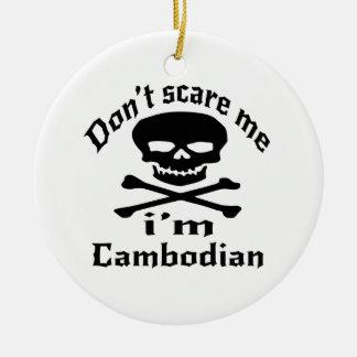Do Not Scare Me I Am Cambodian Ceramic Ornament