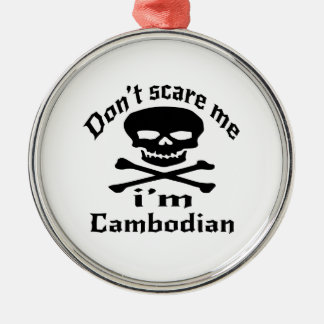 Do Not Scare Me I Am Cambodian Metal Ornament