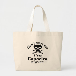 Do Not Scare Me I Am Capoeira Player Large Tote Bag