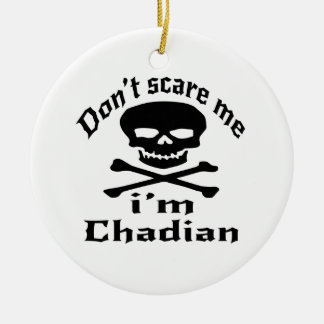 Do Not Scare Me I Am Chadian Ceramic Ornament