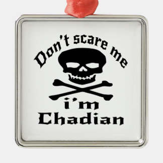 Do Not Scare Me I Am Chadian Metal Ornament