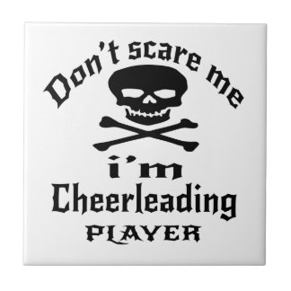 Do Not Scare Me I Am Cheerleading Player Tile