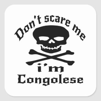 Do Not Scare Me I Am Congolese Square Sticker