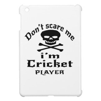 Do Not Scare Me I Am Cricket Player iPad Mini Cases