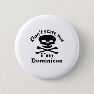 Do Not Scare Me I Am Dominican 2 Inch Round Button