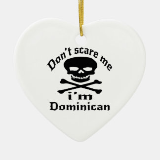 Do Not Scare Me I Am Dominican Ceramic Heart Ornament