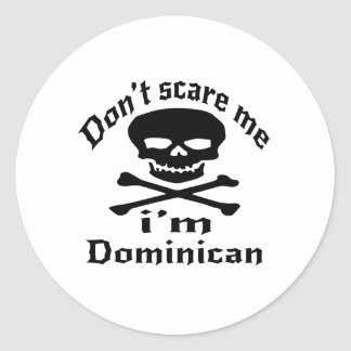 Do Not Scare Me I Am Dominican Classic Round Sticker