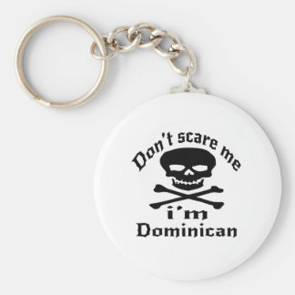 Do Not Scare Me I Am Dominican Keychain