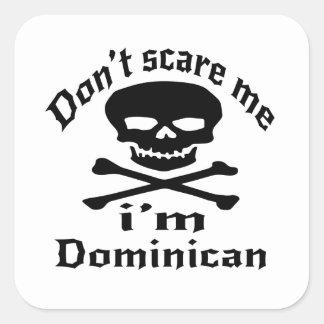 Do Not Scare Me I Am Dominican Square Sticker
