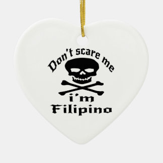 Do Not Scare Me I Am Filipino Ceramic Heart Ornament