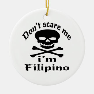 Do Not Scare Me I Am Filipino Round Ceramic Ornament