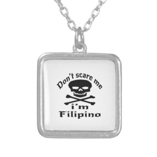 Do Not Scare Me I Am Filipino Silver Plated Necklace
