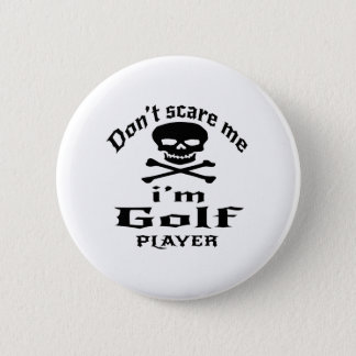 Do Not Scare Me I Am Golf Player 2 Inch Round Button