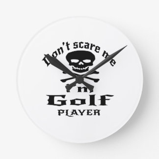 Do Not Scare Me I Am Golf Player Wall Clock