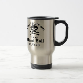 Do Not Scare Me I Am Hand Ball Player Travel Mug