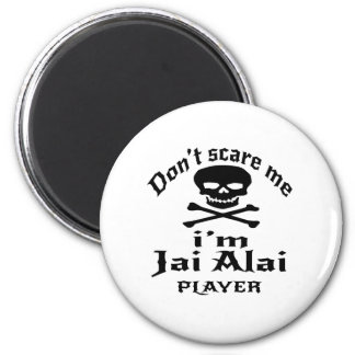 Do Not Scare Me I Am Jai Alai Player 2 Inch Round Magnet