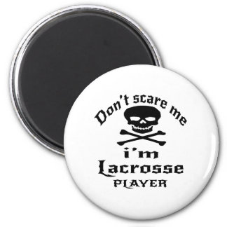Do Not Scare Me I Am Lacrosse Player 2 Inch Round Magnet