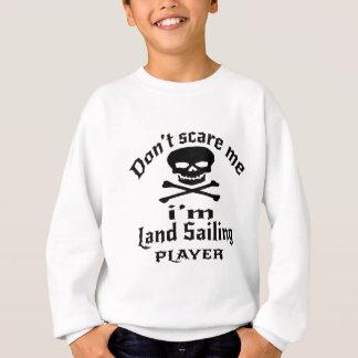 Do Not Scare Me I Am Land Sailing Player Sweatshirt