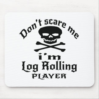 Do Not Scare Me I Am Log Rolling Player Mouse Pad